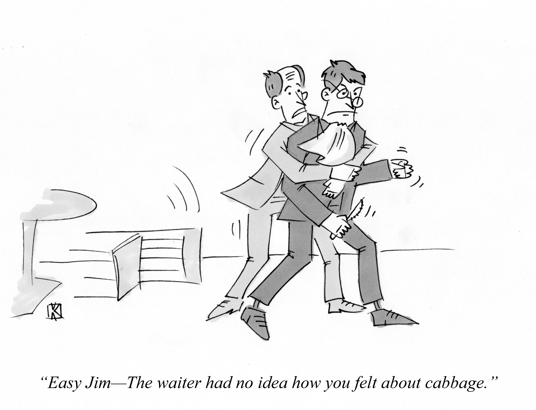 Easy Jim--The Waiter had no idea how you felt about cabbage.